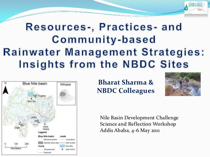 Resources-, Practices- and Community-basedRainwater Management Strategies:Insights from the NBDC Sites<br />Bharat Sharma ...