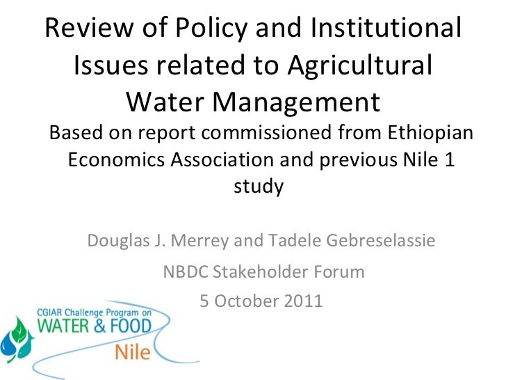 Review of Policy and Institutional Issues related to Agricultural Water Management Based on report commissioned from Ethio...