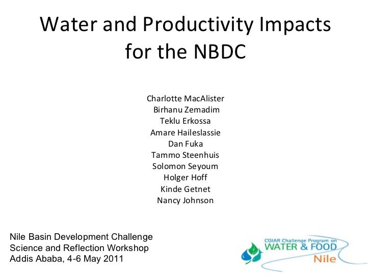 Water and Productivity Impacts for the NBDC Charlotte MacAlister  Birhanu Zemadim Teklu Erkossa Amare Haileslassie Dan Fuk...