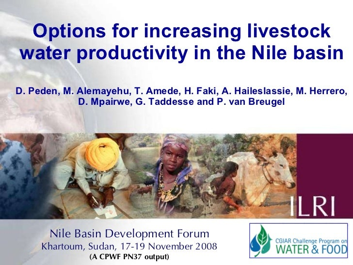 Options for increasing livestock water productivity in the Nile basin D. Peden, M. Alemayehu, T. Amede, H. Faki, A. Hailes...