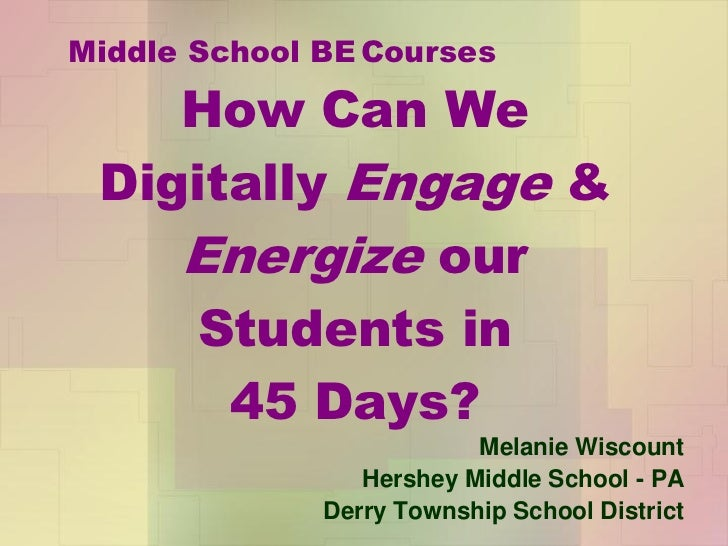 Middle School BE Courses    How Can We Digitally Engage &    Energize our    Students in      45 Days?                    ...