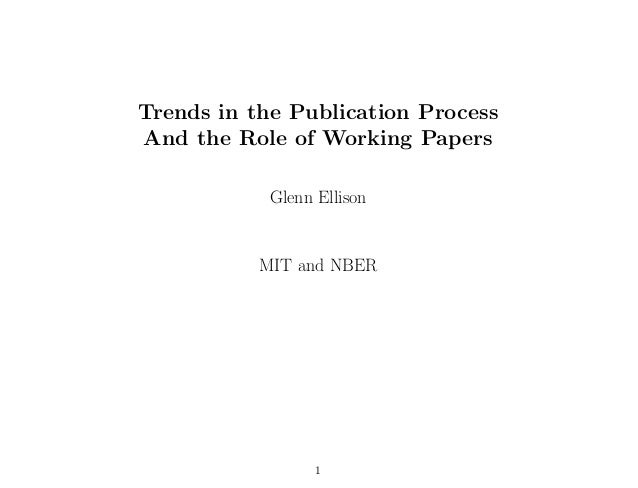 Trends in the Publication Process And the Role of Working Papers Glenn Ellison MIT and NBER 1