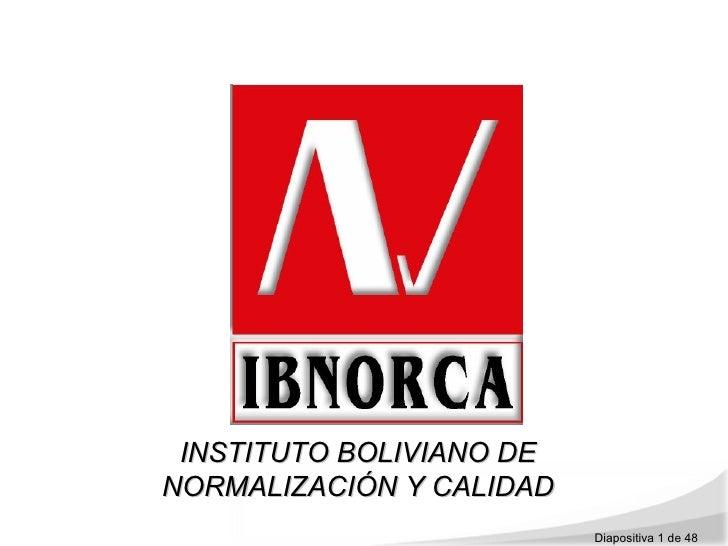 INSTITUTO BOLIVIANO DENORMALIZACIÓN Y CALIDAD                          Diapositiva 1 de 48