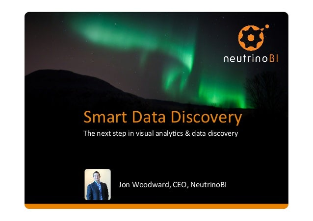 Smart  Data  Discovery   The  next  step  in  visual  analy6cs  &  data  discovery   Jon  Woodwa...