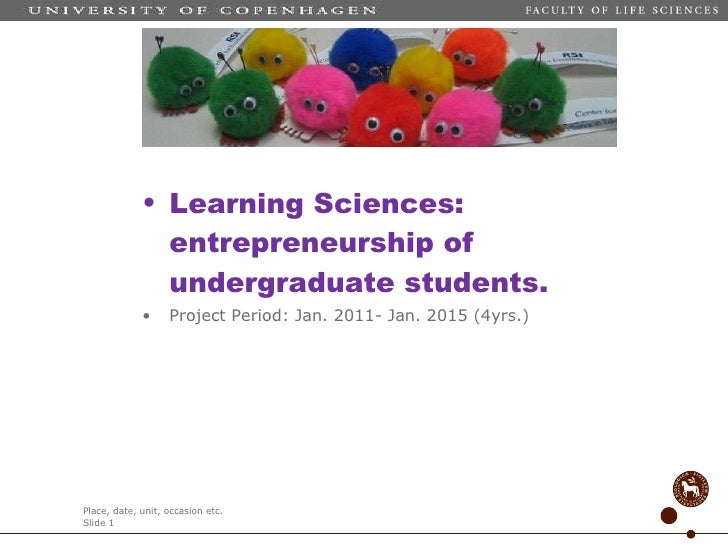<ul><li>Learning Sciences: entrepreneurship of undergraduate students. </li></ul><ul><li>Project Period: Jan. 2011- Jan. 2...