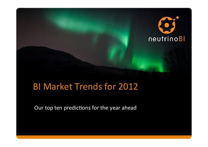 BI	  Market	  Trends	  for	  2012	  Our	  top	  ten	  predic8ons	  for	  the	  year	  ahead
