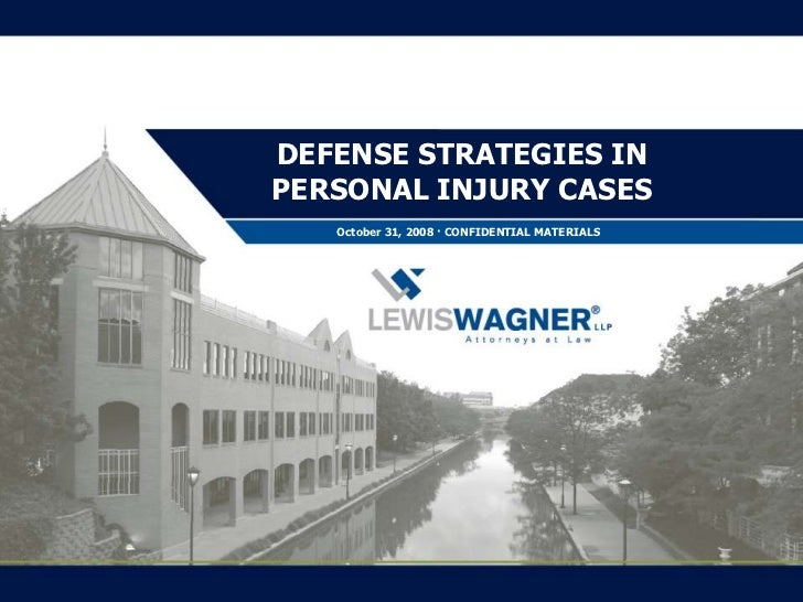 DEFENSE STRATEGIES INPERSONAL INJURY CASES   October 31, 2008 · CONFIDENTIAL MATERIALS