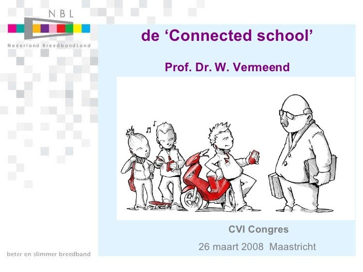 de 'Connected school' Prof. Dr. W. Vermeend CVI Congres 26 maart 2008  Maastricht