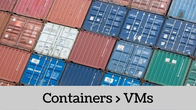Containers > VMs