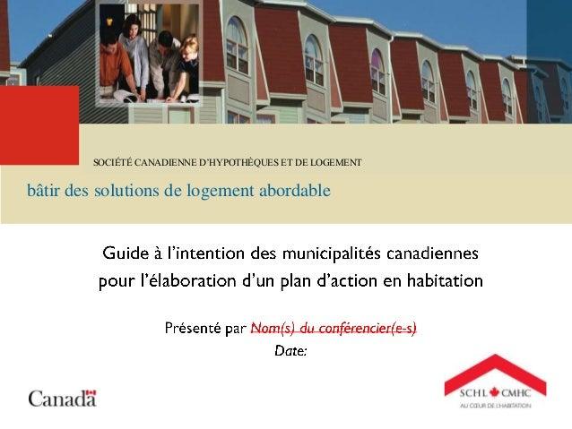 CANADA MORTGAGE AND HOUSING CORPORATION bâtir des solutions de logement abordable SOCIÉTÉ CANADIENNE D'HYPOTHÈQUES ET DE L...