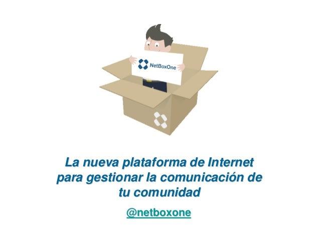 La nueva plataforma de Internetpara gestionar la comunicación de          tu comunidad           @netboxone