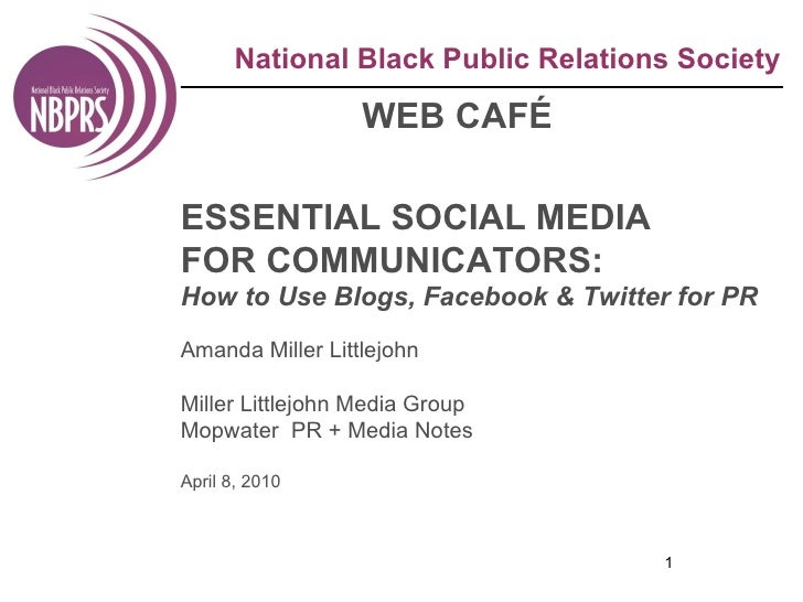 National Black Public Relations Society WEB CAFÉ ESSENTIAL SOCIAL MEDIA FOR COMMUNICATORS: How to Use Blogs, Facebook & Tw...