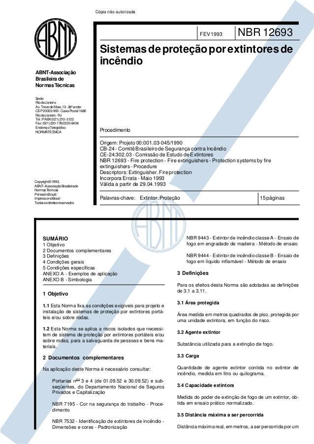 FEV 1993 NBR 12693  Sistemas de proteção por extintores de  incêndio  Origem: Projeto 00:001.03-045/1990  CB-24 - Comitê B...