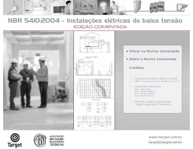 NBR 5410:2004 - Instalações elétricas de baixa tensão • Sobre a Norma Comentada • Entrar na Norma Comentada Créditos Publi...