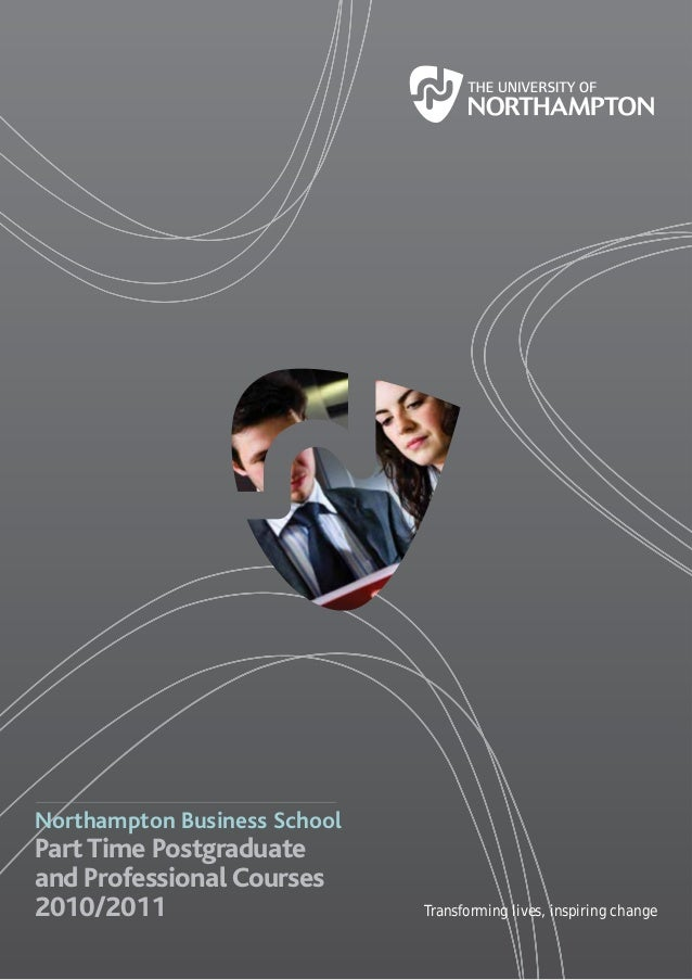 Northampton Business School PartTime Postgraduate and Professional Courses 2010/2011 Transforming lives, inspiring change