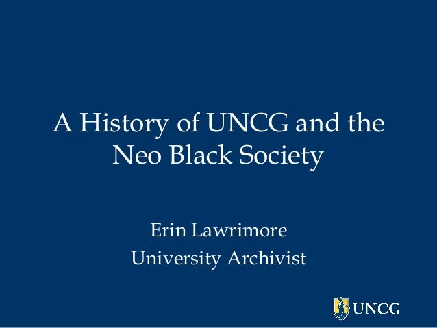 A History of UNCG and the Neo Black Society Erin Lawrimore University Archivist
