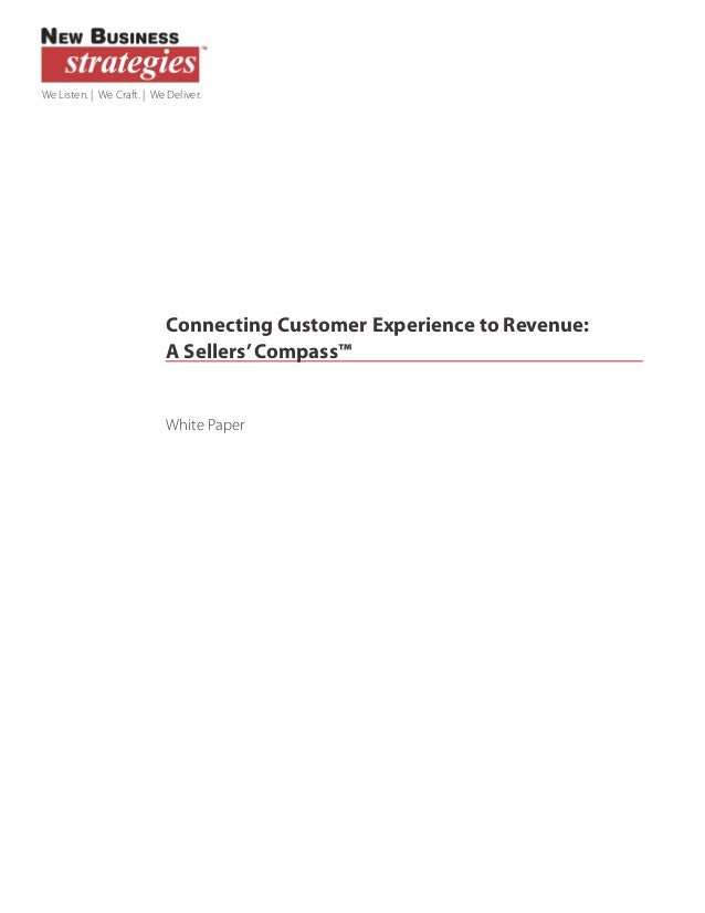 We Listen. | We Craft. | We Deliver.  Connecting Customer Experience to Revenue: A Sellers' Compass™  White Paper