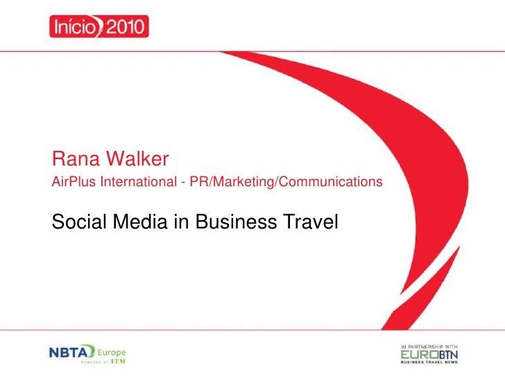 Rana Walker<br />AirPlus International - PR/Marketing/Communications<br />Social Media in Business Travel<br />