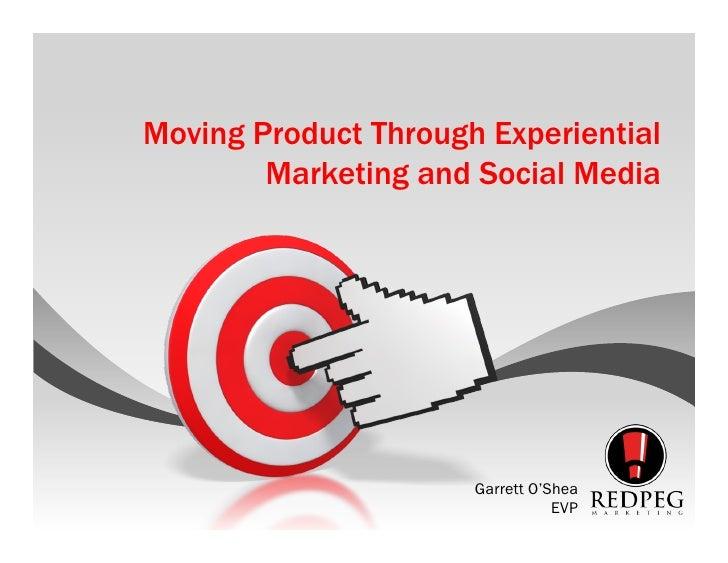 Moving Product Through Experiential        Marketing and Social Media                      Garrett O'Shea                 ...