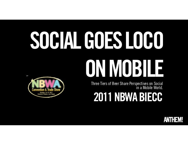 SOCIAL GOES LOCO       ON MOBILE       Three Tiers of Beer Share Perspectives on Social                                   ...