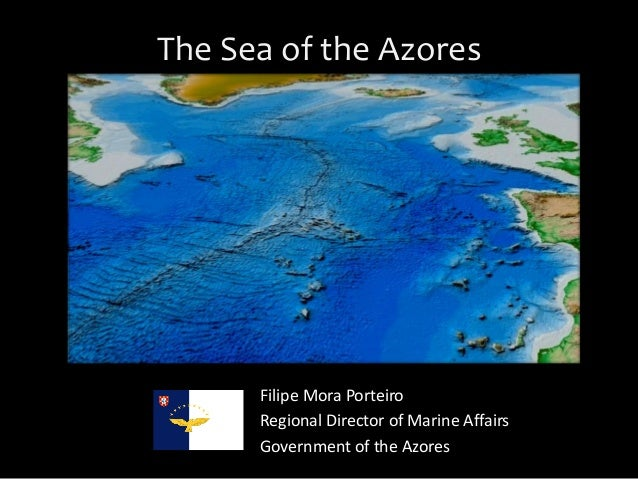 """""""The Sea of the Azores"""" by Filipe Mora Porteiro, Ph.D. Regional Director of Marine Affairs, Government of the Azores."""
