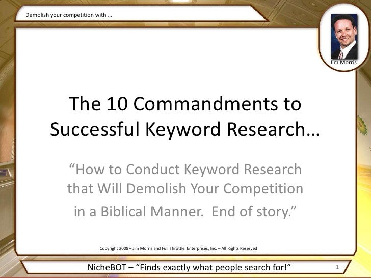 """""""How to Conduct Keyword Research that Will Demolish Your Competition<br />in a Biblical Manner.  End of story.""""<br />Demol..."""