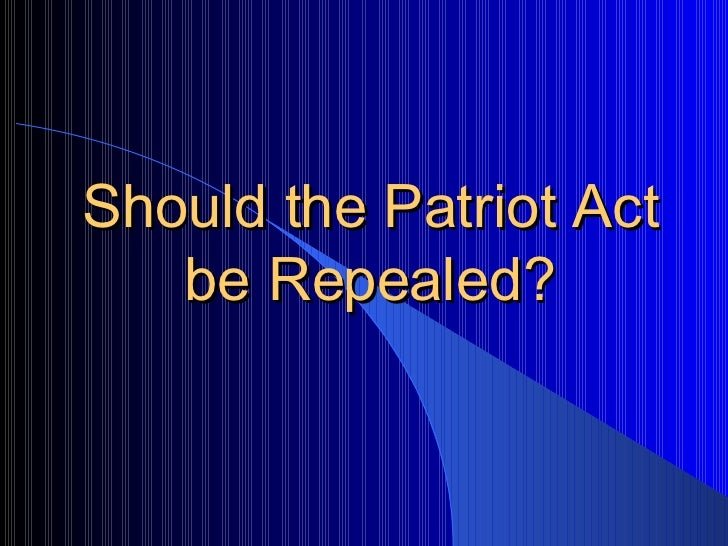 Should the Patriot Act be Repealed?