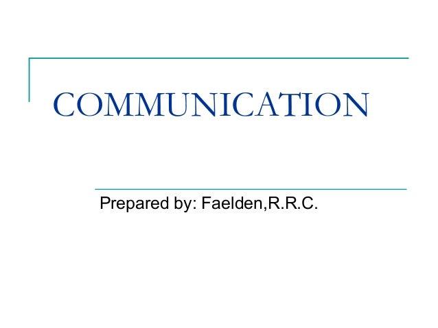 COMMUNICATIONPrepared by: Faelden,R.R.C.