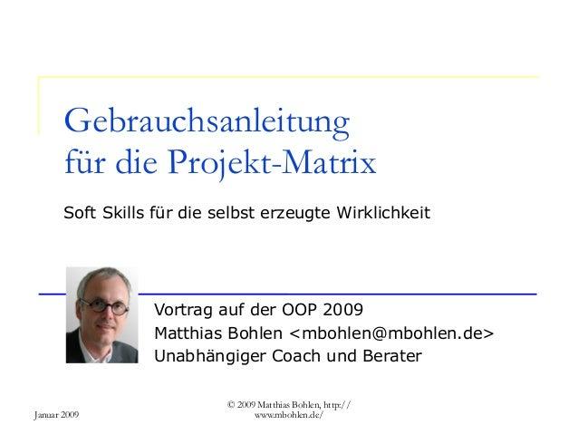 Januar 2009 © 2009 Matthias Bohlen, http:// www.mbohlen.de/ Gebrauchsanleitung für die Projekt-Matrix Soft Skills für die ...