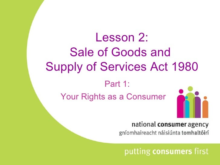 Lesson 2: Sale of Goods and  Supply of Services Act 1980 Part 1: Your Rights as a Consumer