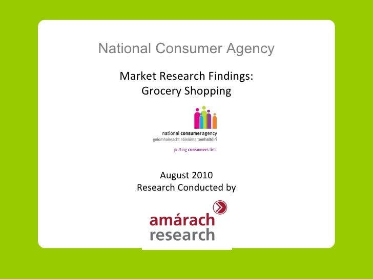 National Consumer Agency Market Research Findings: Grocery Shopping August 2010 Research Conducted by