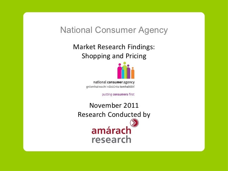 National Consumer Agency Market Research Findings: Shopping and Pricing November  20 11 Research Conducted by