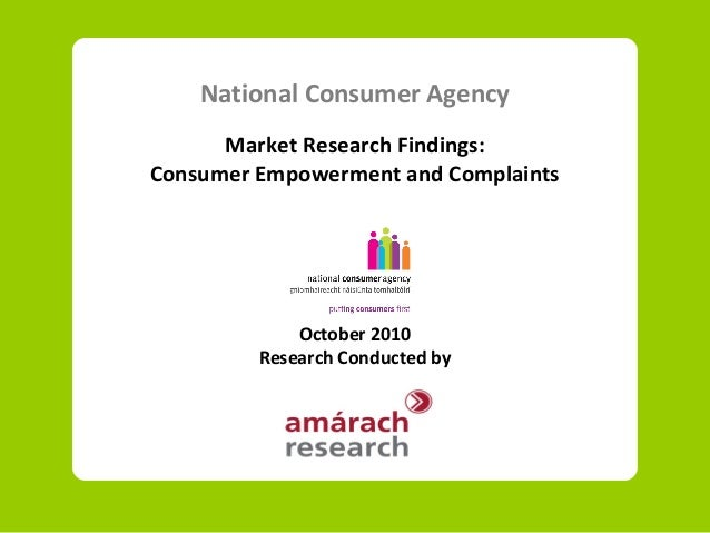 National Consumer Agency Market Research Findings: Consumer Empowerment and Complaints October 2010 Research Conducted by