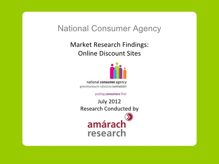 National Consumer Agency  Market Research Findings:   Online Discount Sites           July 2012     Research Conducted by