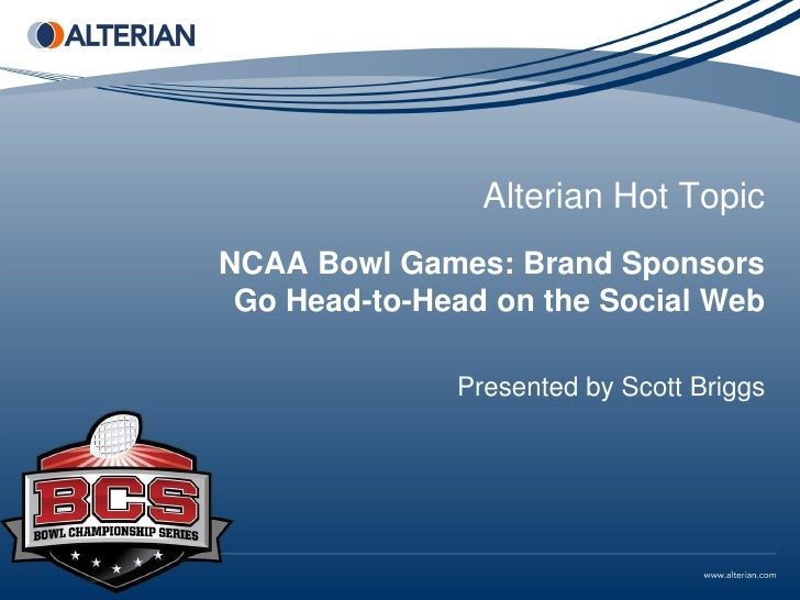Alterian Hot TopicNCAA Bowl Games: Brand Sponsors Go Head-to-Head on the Social Web              Presented by Scott Briggs