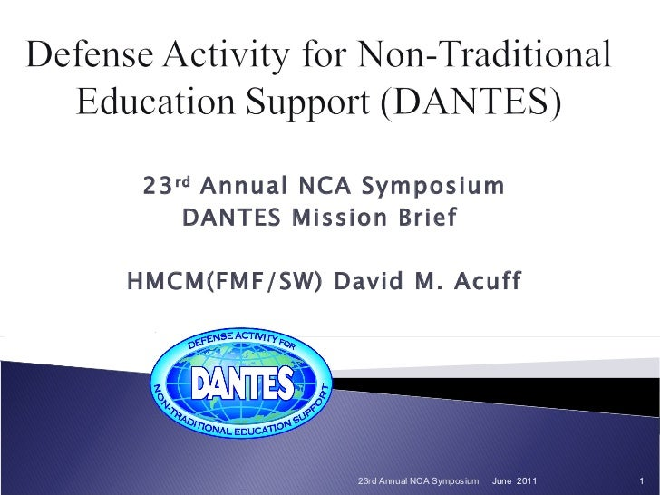 23 rd  Annual NCA Symposium DANTES Mission Brief  HMCM(FMF/SW) David M. Acuff June  2011 23rd Annual NCA Symposium