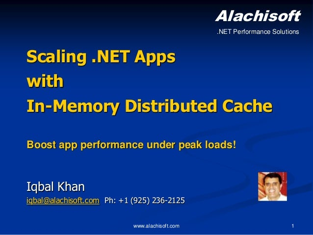 Alachisoft .NET Performance Solutions  Scaling .NET Apps with In-Memory Distributed Cache Boost app performance under peak...