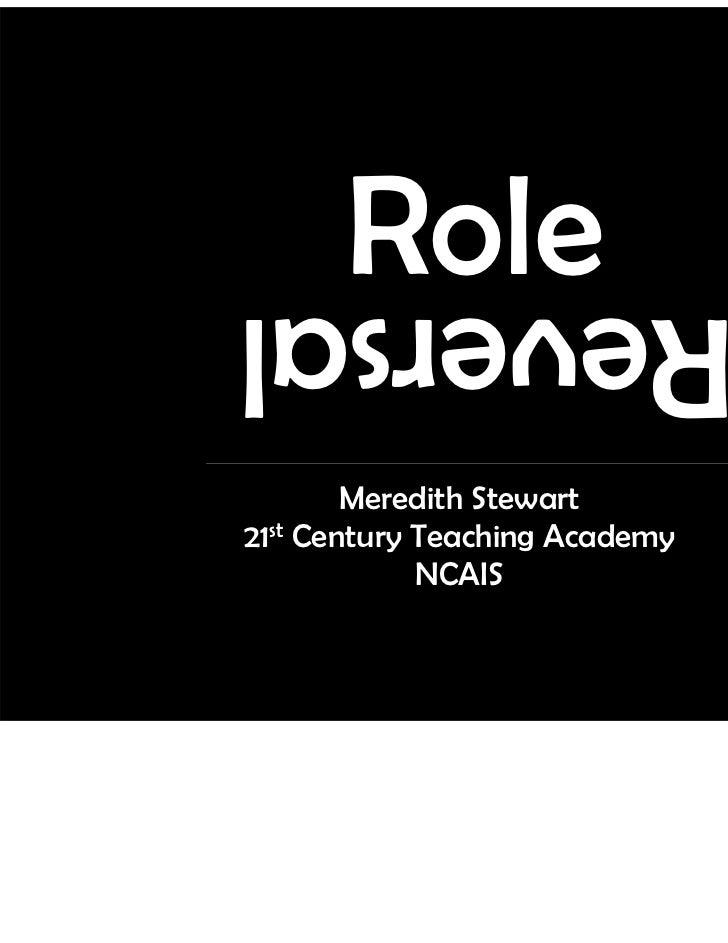 RoleReversal        Meredith Stewart21st Century Teaching Academy             NCAIS