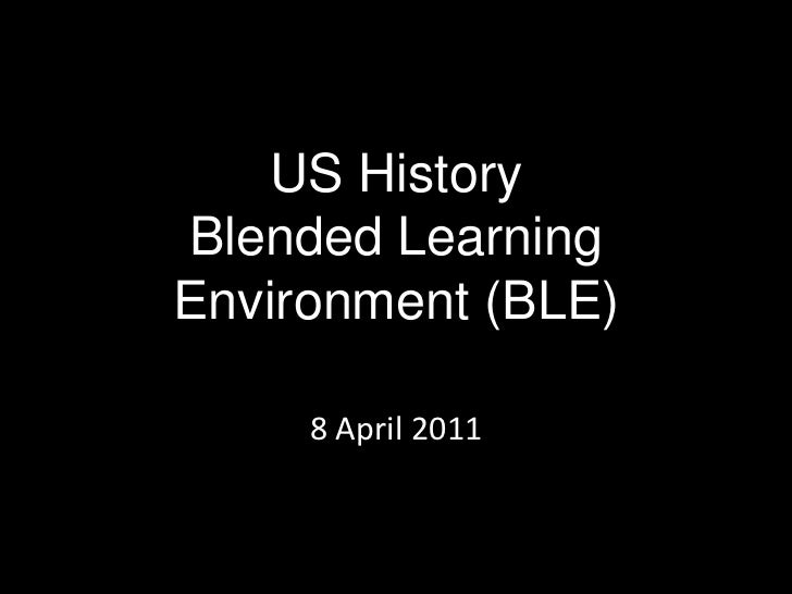 US History Blended Learning Environment (BLE)<br />8 April 2011<br />