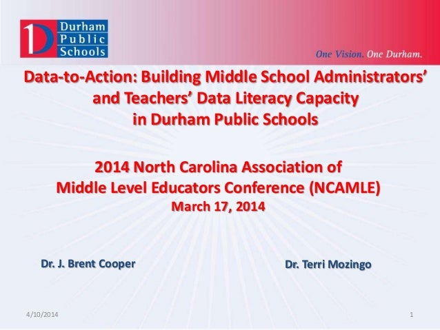 Data-to-Action: Building Middle School Administrators' and Teachers' Data Literacy Capacity in Durham Public Schools 4/10/...