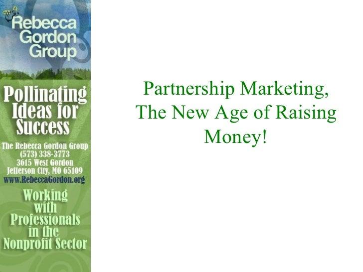 Partnership Marketing, The New Age of Raising Money!