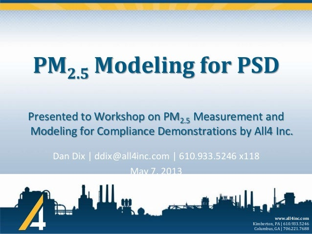 PM2.5 Modeling for PSD Presented to Workshop on PM2.5 Measurement and Modeling for Compliance Demonstrations by All4 Inc. ...