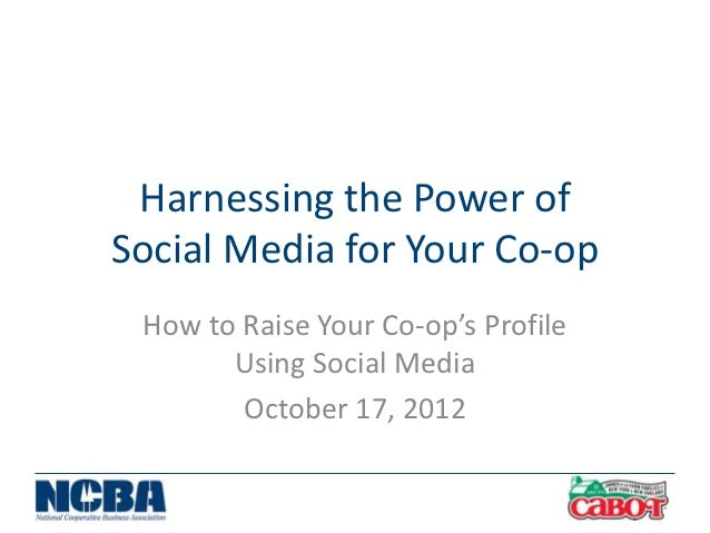 Harnessing the Power ofSocial Media for Your Co-op How to Raise Your Co-op's Profile       Using Social Media        Octob...