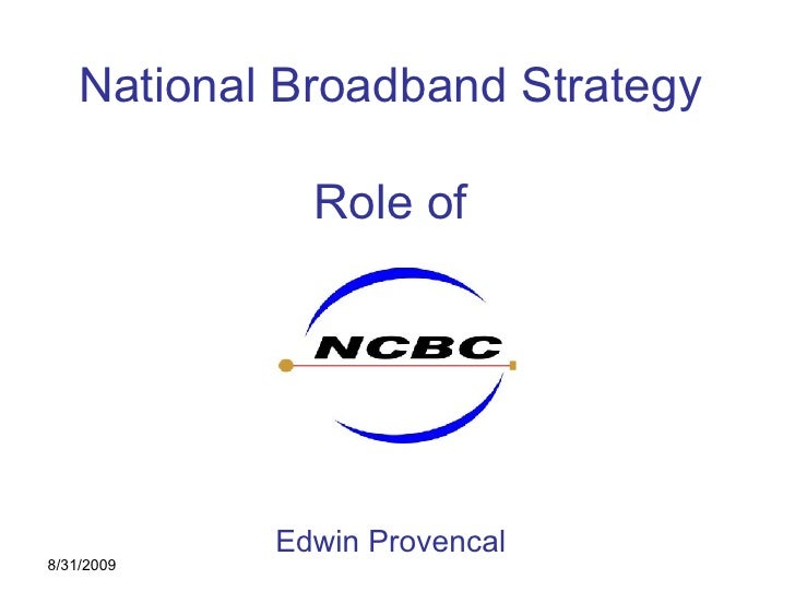 National Broadband Strategy                Role of                 Edwin Provencal 8/31/2009
