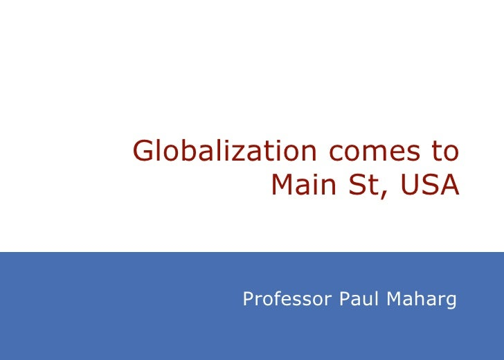 Globalization comes to          Main St, USA       Professor Paul Maharg