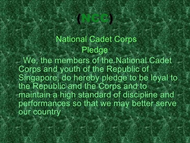 ( NCC ) <ul><li>National Cadet Corps </li></ul><ul><li>Pledge  </li></ul><ul><li>We, the members of the National Cadet Cor...