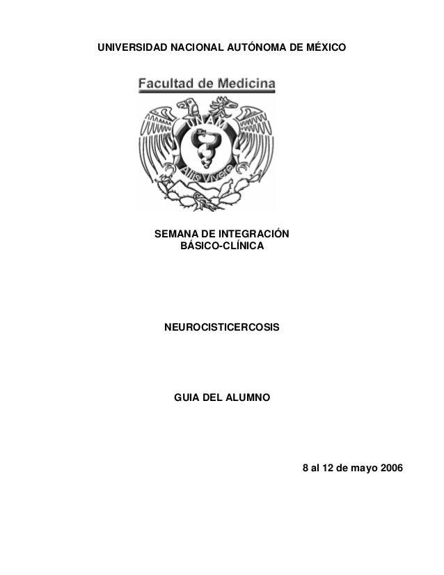 UNIVERSIDAD NACIONAL AUTÓNOMA DE MÉXICOSEMANA DE INTEGRACIÓNBÁSICO-CLÍNICANEUROCISTICERCOSISGUIA DEL ALUMNO8 al 12 de mayo...