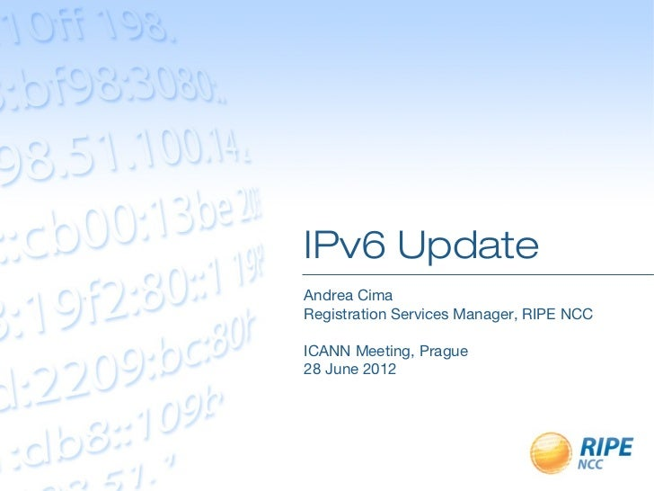 IPv6 UpdateAndrea CimaRegistration Services Manager, RIPE NCCICANN Meeting, Prague28 June 2012