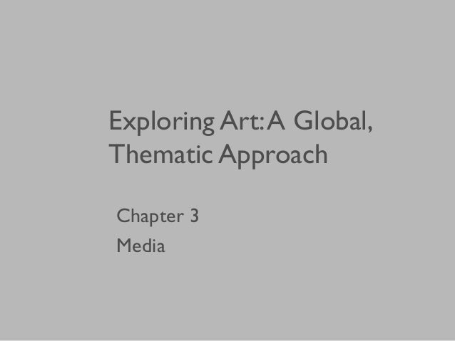 Exploring Art:A Global, Thematic Approach Chapter 3 Media
