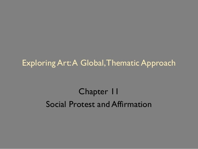 Exploring Art:A Global,Thematic Approach Chapter 11 Social Protest and Affirmation